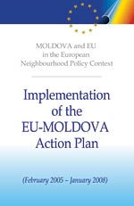 Moldova and EU in the framework of European Neighbourhood Policy. Implementation of the EU-Moldova Action Plan (February 2005 - January 2008)